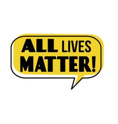 all lives matter speech bubble vector image
