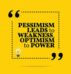 Inspirational motivational quote Pessimism leads vector