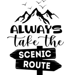 always take scenic route - lettering quote vector image