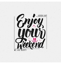 Enjoy your weekend - calligraphy typography phrase vector image