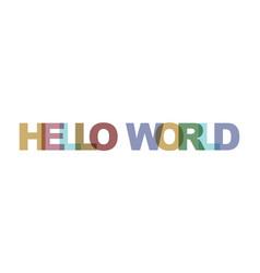 hello world phrase overlap color no transparency vector image