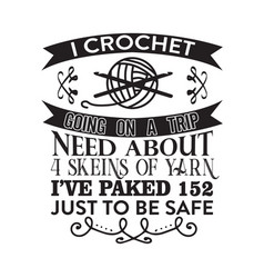 Crochet quote and saying i crochet going on a trip vector