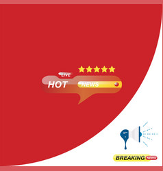hot news icon for journalism of news tv channels vector image