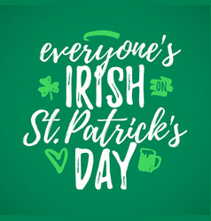 Everyones irish on st patricks day funny vector