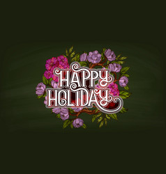 happy holiday lettering decorated with flowers vector image