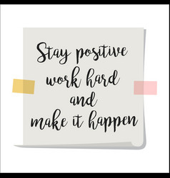 stay positive motivation paper note vector image vector image
