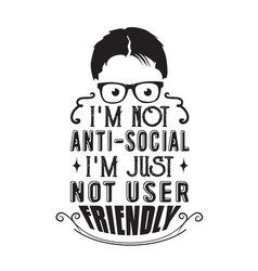 Geek quote i m not anti social i m just not user vector