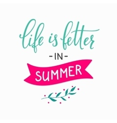 Life is better in summer lettering vector