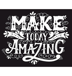 Make today amazing Quote Hand drawn vintage with vector