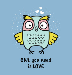 hand drawn owl with quote owl you need is love vector image vector image