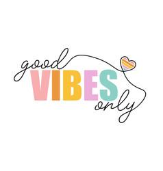 Good vibes only slogan design vector