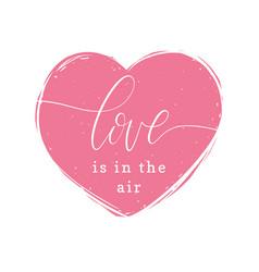 Love is in the air handwritten phrase in heart vector