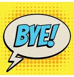 Bye comic book bubble text retro style vector image vector image
