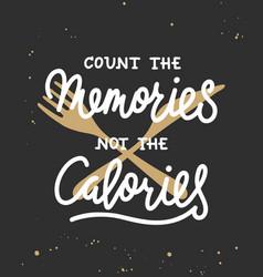 count memories not calories modern ink vector image
