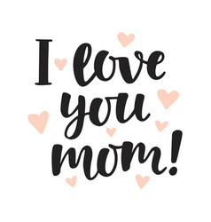 i love you mom hand written brush lettering vector image