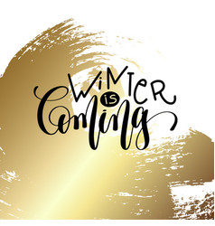 winter is coming - hand lettering quote to winter vector image