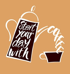 start your day with coffee vector image