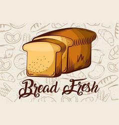 bread fresh sliced toasts bakery background vector image