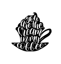 handwritten phrase of you are the cream in vector image