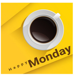 Happy monday with top view of a cup of coffee vector