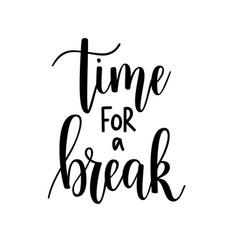 Time for a break lettering motivational vector