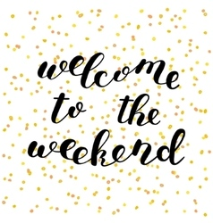 Welcome to the weekend Brush lettering vector image