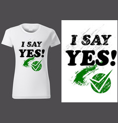 t-shirt design with inscription i say yes vector image