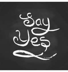 Say yes quote Modern brush calligraphy vector image