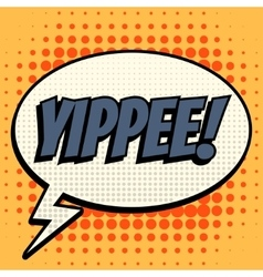 Yippee comic book bubble text retro style vector
