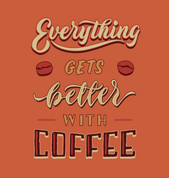 Everything gets better with coffee hand lettering vector