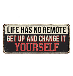 Life has not remote get up and change it yourself vector