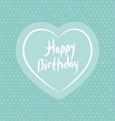 Happy birthday White heart on blue Polka dot vector image