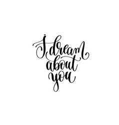 i dream about you hand lettering inscription vector image