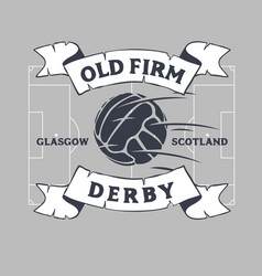 Old firm derby of glasgow united kingdom vector