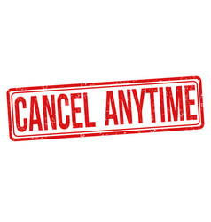 cancel anytime sign or stamp vector image