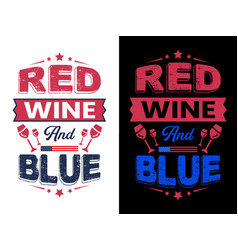 red wine and blue - 4th july t shirts designve vector image