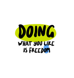 doing what you like is freedom vector image