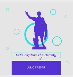 Lets explore the beauty of julio caesar national vector