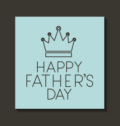 Happy fathers day card with king crown vector