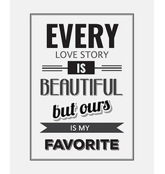 Retro motivational quote Every love story is vector