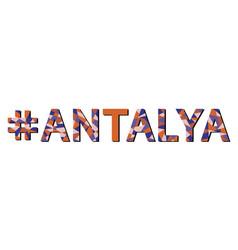 Antalya hashtag mosaic isolated text vector