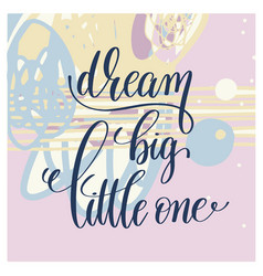 Dream big little one handwritten lettering vector