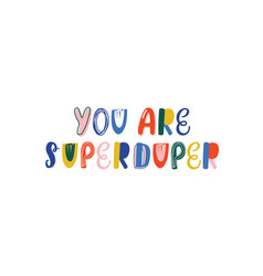 you are superduper handwritten color lettering vector image