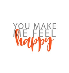 You make me feel Happy phrase in handmade vector image