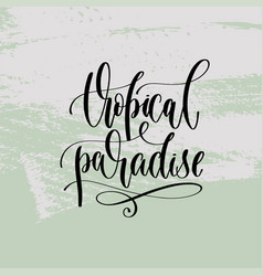 tropical paradise - hand lettering poster to vector image