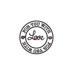 For you with love hand-drawn badge vector image vector image