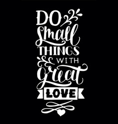 Hand lettering with quotes do small things vector