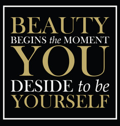 Beauty begins the moment you decide to be yourself vector