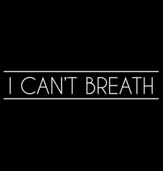 I cant breath lettering isolated template vector