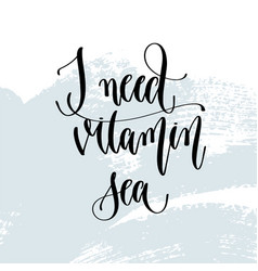 i need vitamin sea - hand lettering typography vector image